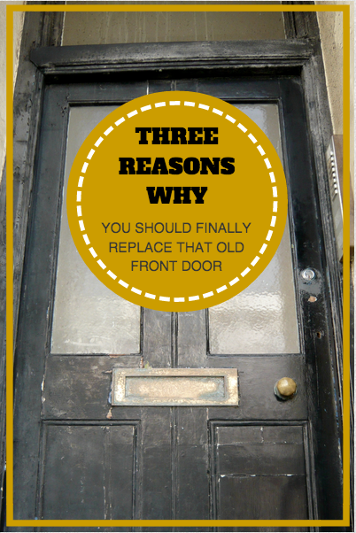 Three reasons why you should replace your front door now